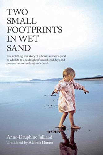 9781611458244: Two Small Footprints in Wet Sand: The uplifting true story of a brave mother's quest to add life to one daughter's numbered days and prevent her other daughter's death