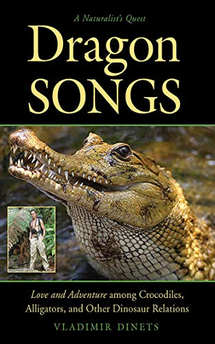 9781611458930: Dragon Songs: Love and Adventure among Crocodiles, Alligators, and Other Dinosaur Relations