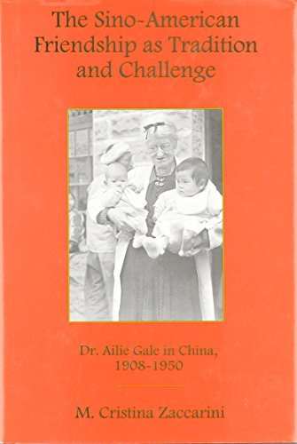 9781611460308: The Sino-American Friendship As Tradition and Challenge: Dr. Ailie Gale in China, 1908-1950 (Studies in Christianity in China)