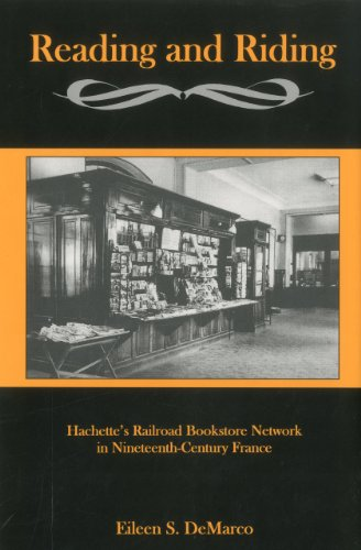 Reading and Riding: Hachette s Railroad Bookstore Network in Nineteenth-Century France (Hardback): ...
