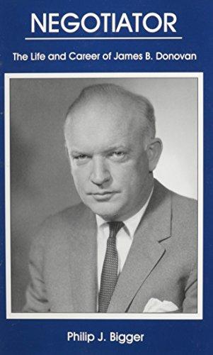 Negotiator: The Life and Career of James B. Donovan (Hardback): Phillip J. Bigger