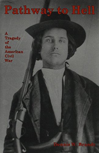Pathway to Hell: A Tragedy of the American Civil War (Hardback): Dennis W. Brandt