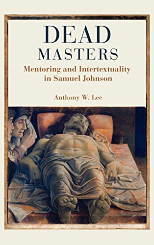 Dead Masters: Mentoring and Intertextuality in Samuel Johnson (Hardback): Anthony W. Lee