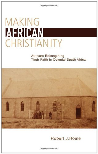 9781611460810: Making African Christianity: Africans Reimagining Their Faith in Colonial South Africa