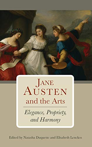 Jane Austen and the Arts: Elegance, Propriety, and Harmony: Frauke Elisabeth Lenckos, Kelly M. ...
