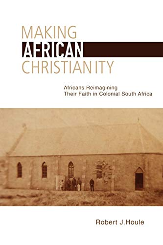 9781611461473: Making African Christianity: Africans Reimagining Their Faith in Colonial South Africa