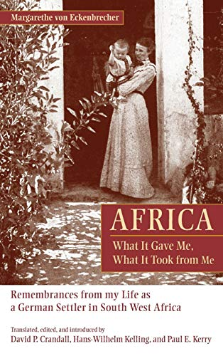 9781611461503: Africa: What It Gave Me, What It Took from Me: Remembrances from My Life as a German Settler in South West Africa