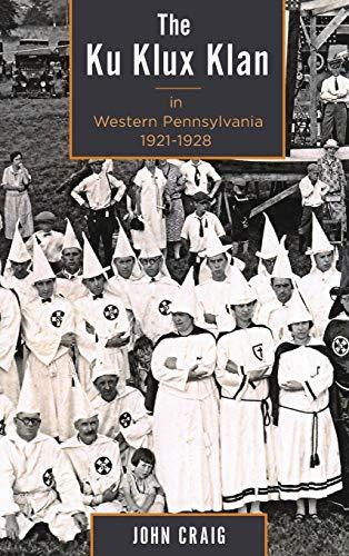 KU KLUX KLAN IN W PENNSYLVANIA 1921-1928: CRAIG, JOHN