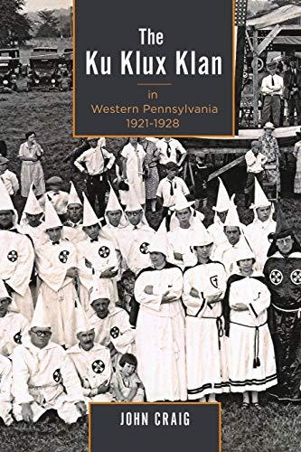 Ku Klux Klan in Western Pennsylvania, 1921-1928 (Paperback): John Craig