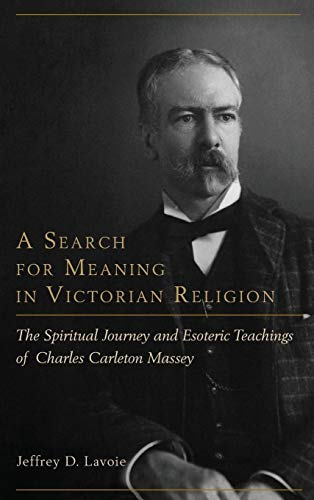 9781611461848: A Search for Meaning in Victorian Religion: The Spiritual Journey and Esoteric Teachings of Charles Carleton Massey