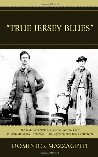 True Jersey Blues : The Civil War Letters of Lucien A. Voorhees and William McKenzie Thompson, 15th...