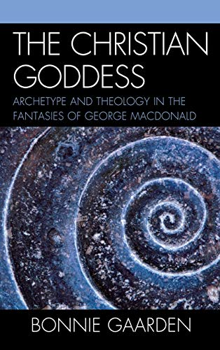 9781611470086: The Christian Goddess: Archetype and Theology in the Fantasies of George MacDonald