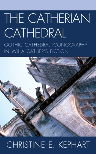 The Catherian Cathedral: Gothic Cathedral Iconography in Willa Cather's Fiction (The Fairleigh ...