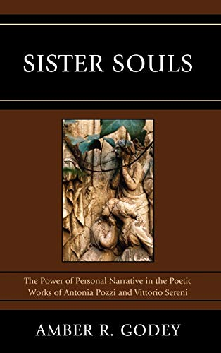 Sister Souls: The Power of Personal Narrative in the Poetic Works of Antonia Pozzi and Vittorio ...