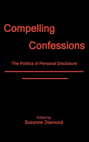 Compelling Confessions: The Politics of Personal Disclosure (Hardback): Suzanne Diamond