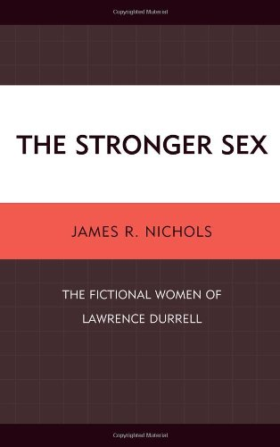 The Stronger Sex: The Fictional Women of Lawrence Durrell (Hardback): James R. Nichols