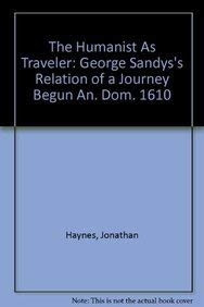 The Humanist As Traveler: George Sandys's Relation: Jonathan Haynes