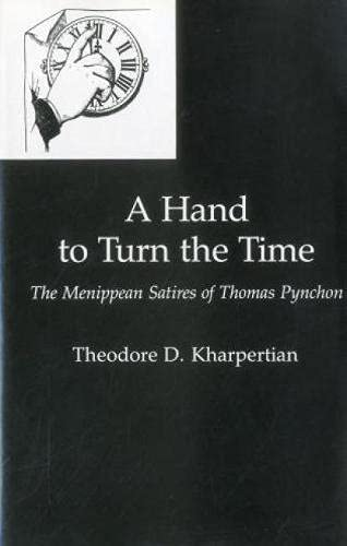 9781611470864: A Hand to Turn the Time: The Menippean Satires of Thomas Pynchon