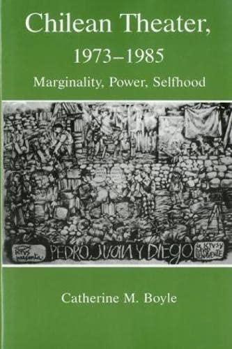 Chilean Theatre, 1973-1985: Marginality, Power, Selfhood (Hardback): Catherine M. Boyle