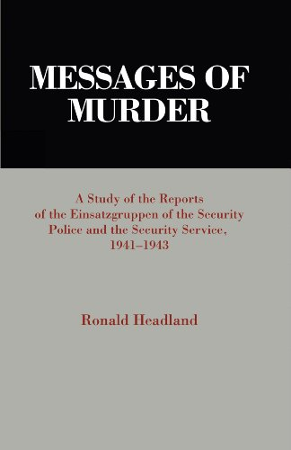 9781611470963: Messages of Murder: A Study of the Reports of the Einsatzgruppen of the Security Police and the Security Service, 1941-1943