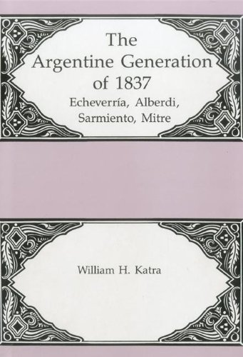 The Argentine Generation of Echeverria, Alberdi Sarmeinto, Mitre (Hardback): William H. Katra