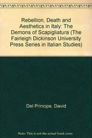 Rebellion, Death and Aesthetics in Italy: The Demons of Scapigliatura (The Fairleigh Dickinson ...