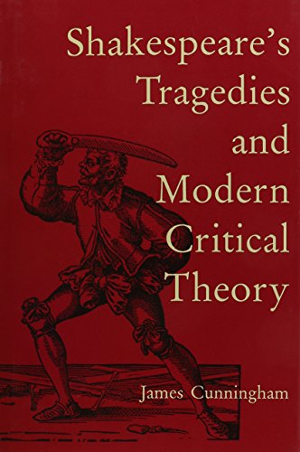 Shakespeare's Tragedies and Modern Critical Theory: James Cunningham