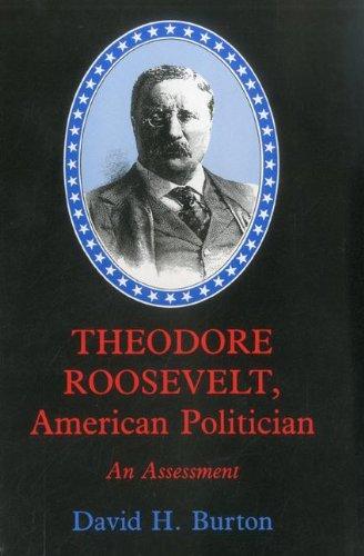 9781611471472: Theodore Roosevelt, American Politician: An Assessment