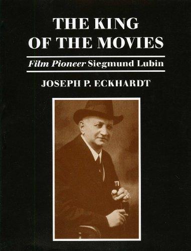 The King of the Movies: Film Pioneer Siegmund Lubin (Hardback): Joseph P. Eckhardt