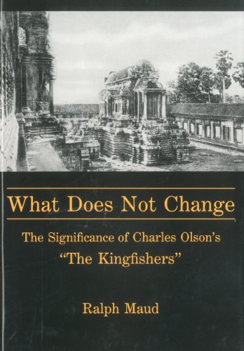 What Does Not Change: The Significance of Charles Olson's 'the Kingfishers' (1611471494) by Ralph Maud