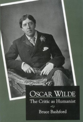 Oscar Wilde: The Critic As Humanist (Hardback): Bruce Bashford