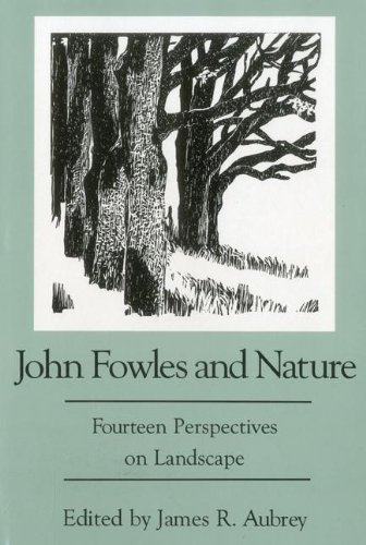 John Fowles and Nature: Fourteen Perspectives on Landscape (Hardback): James R. Aubrey