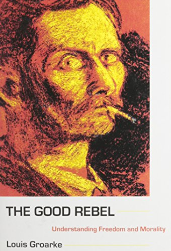 9781611472158: The Good Rebel: Understanding Freedom and Morality