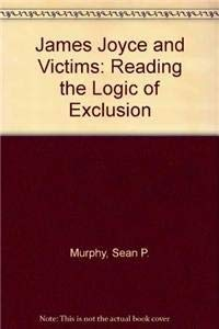 James Joyce and Victims: Reading the Logic of Exclusion: Sean P. Murphy
