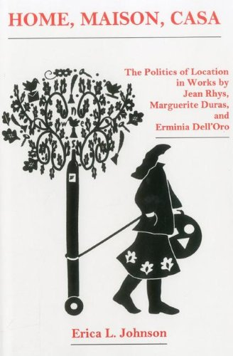 9781611472462: Home, Maison, Casa: The Politics of Location in Works by Jean Rhys, Marguerite Duras, and Erminia Dell'Oro