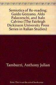 Semiotics of Re-Reading: Guido Gozzano, Aldo Palazzeschi, and Italo Calvino (Hardback): Anthony ...