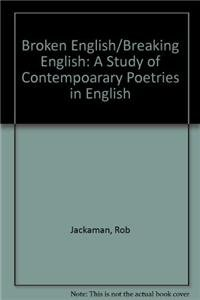 Broken English/Breaking English: A Study of Contempoarary Poetries in English (Hardback): Rob ...