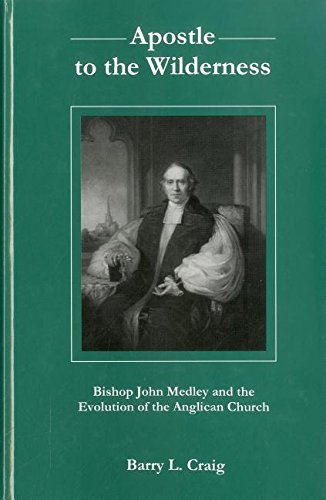 Apostle to the Wilderness: Bishop John Medley and the Evolution of the Anglican Church (Hardback): ...