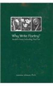 Why Write Poetry?: Modern Poets Defending Their Art (Hardback): Jeannine Johnson