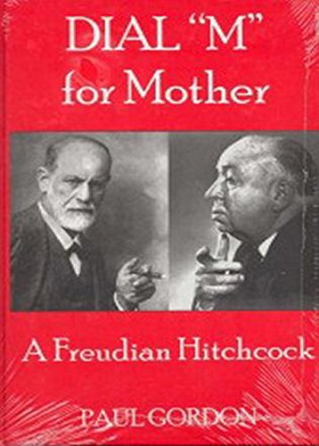 Dial 'M' for Mother: A Freudian Hitchcock: Paul Gordon