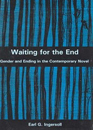 Waiting for the End: Gender and Editing in the Contemporary Novel (Hardback): Earl G. Ingersoll