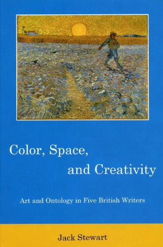 Color, Space, and Creativity: Art and Ontology in Five British Writers (Hardback): Jack Stewart