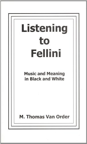 Listening to Fellini: Music and Meaning in Black and White (Hardback): M. Thomas Van Order