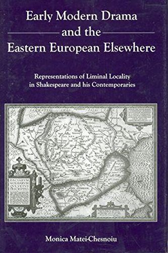 Early Modern Drama and the Eastern Europen Elsewhere: Representation of Liminal Locality in ...