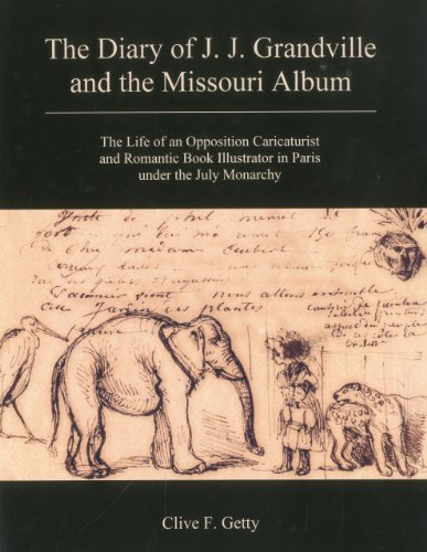 9781611474077: The Diary of J. J. Grandville and the Missouri Album: The Life of an Opposition Caricaturist and Romantic Book Illustrator in Paris Under the July Monarchy
