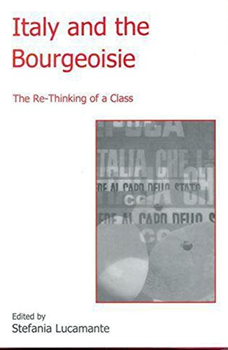9781611474084: Italy and the Bourgeoisie: The Re-Thinking of a Class (The Fairleigh Dickinson University Press Series in Italian Studies)