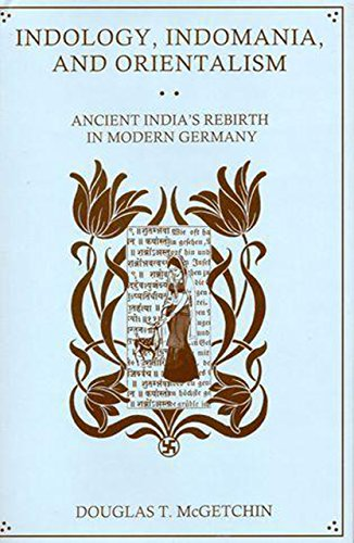 Indology, Indomania, and Orientalism: Ancient India s Rebirth in Modern Germany (Hardback): Douglas...