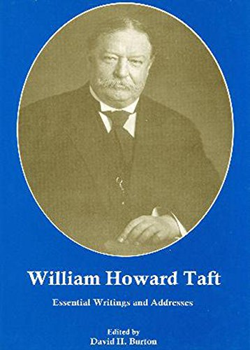 William Howard Taft: Essential Writings and Addresses (1611474280) by David H. Burton