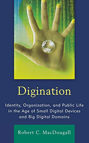 9781611474398: Digination: Identity, Organization, and Public Life in the Age of Small Digital Devices and Big Digital Domains (The Fairleigh Dickinson University Press Series in Communication Studies)