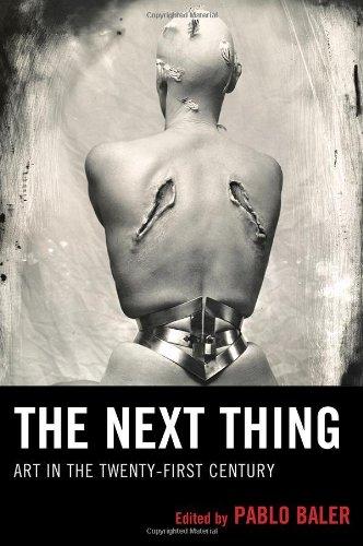 The Next Thing: Art in the Twenty-first Century: Pablo Baler
